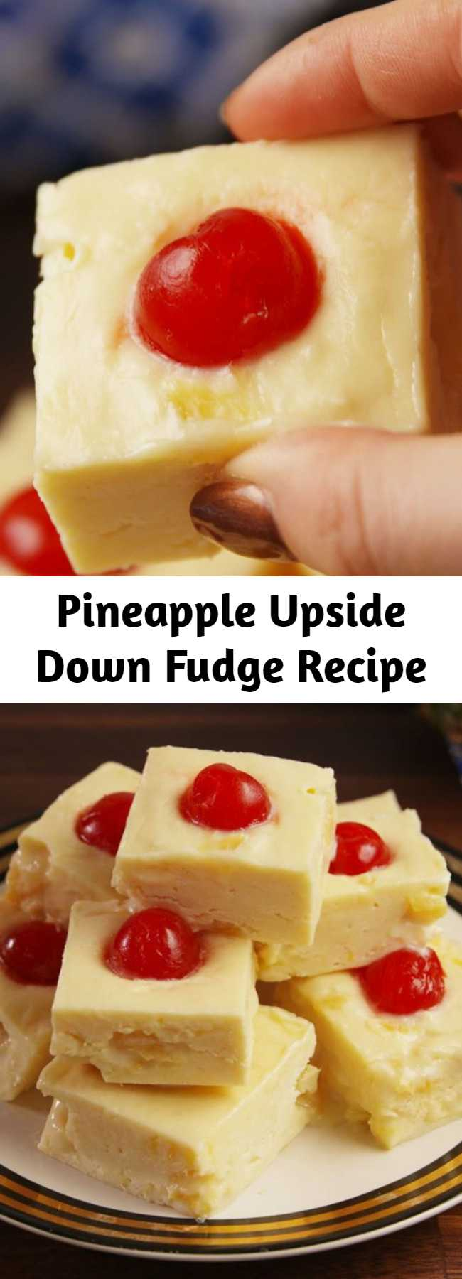 Pineapple Upside Down Fudge Recipe - A classic cake is turned into fudge. We're FLIPPING out over how good this Pineapple Upside-Down Fudge is. #recipe #fudge #easyrecipes #pineapple #whitechocolate #dessert #cherry
