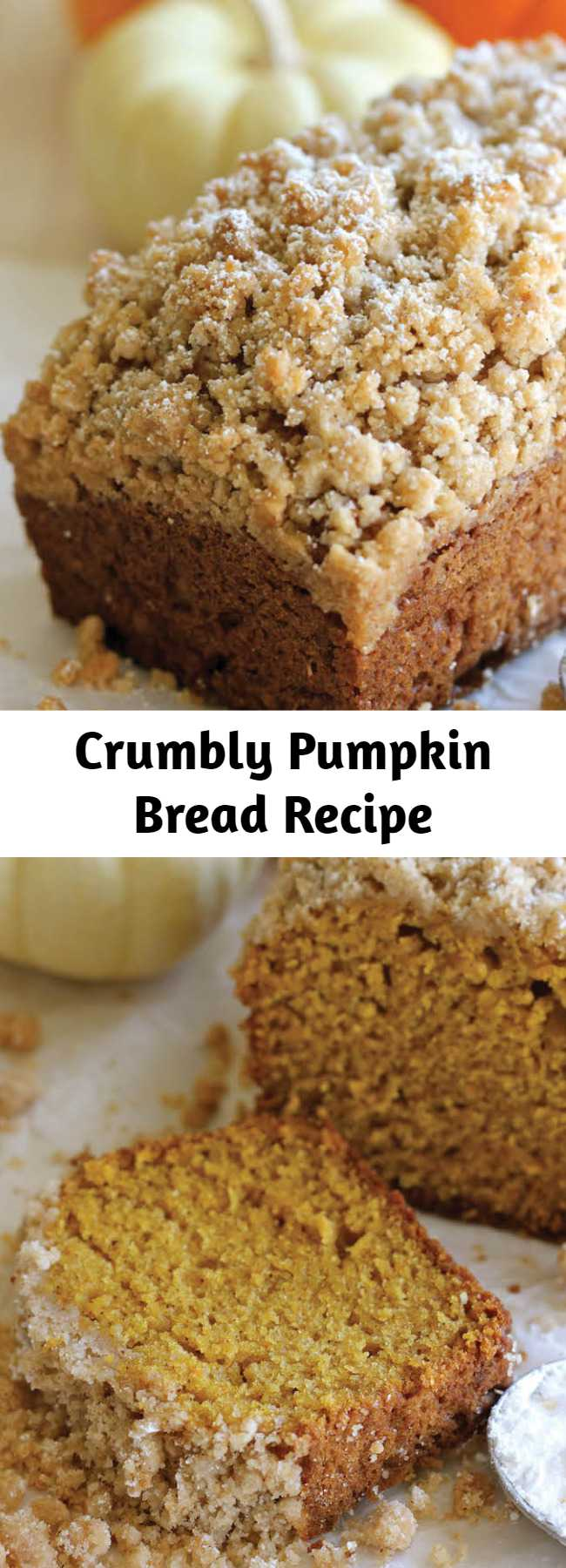 Crumbly Pumpkin Bread Recipe - With lightened-up options, this can be eaten guilt-free! And the crumb topping is out of this world amazing!